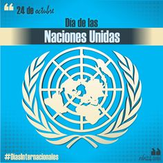24 de octubre: Día de las Naciones Unidas #DíasInternacionales