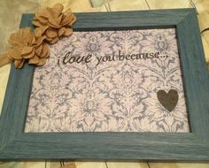 I love you because frame #diy #fabric flower #shabby chic