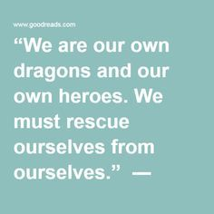 """""""We are our own dragons and our own heroes. We must rescue ourselves from ourselves."""" ― Peter S. Beagle - THE LAST UNICORN"""