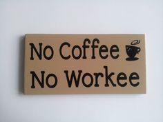 Wood Sign  No Coffee No Workee by ForeverYoursCreation on Etsy, $15.00