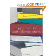 Stanley Porter, Inking the Deal: A Guide for Successful Academic Publishing (Waco: Baylor University Press, 2010).