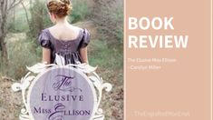 The Elusive Miss Ellison – My Review | The Engrafted Word Lori Wick, Georgette Heyer, Find A Husband, Story Setting, Reading Stories, Touching Herself, Happy Reading, Her World, Growing Up