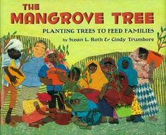 The Mangrove Tree: Planting Trees to Feed Families. By: Susan L. Roth and Cindy Trumbore. Orbis Pictus Honor Book What kind of trees feed your family? Best Children Books, Childrens Books, Young Children, Trees To Plant, Tree Planting, Social Transformation, Arbour Day, Character Education, Album