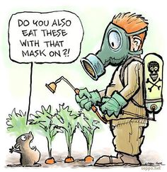 Pesticides, chemicals, herbicides - yikes!