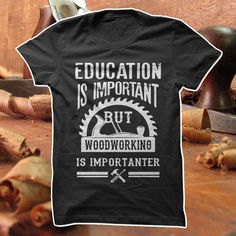 If you're into Woodworking then this shirts perfect. Free Shipping when you Buy 2 or More Items! Check out all our Woodworking shirts today!