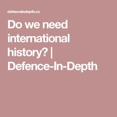 Do we need international history? | Defence-In-Depth