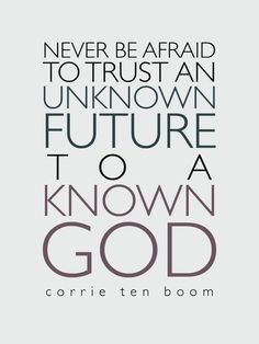 Never be afraid... Trust God