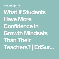 What If Students Have More Confidence in Growth Mindsets Than Their Teachers? | EdSurge News