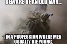 Image: Beware Of An Old Man... - Military humor. #oldman #profession #young