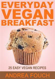 Everyday Vegan Breakfast: 25 Easy to Make Vegan Breakfast Recipes by Andrea Fouch. #Kobo #eBook