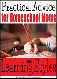 Practical advice for homeschool moms on learning styles — Day to Day Adventures