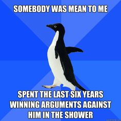 somebody was mean to me spent the last six years winning arg - Socially Awkward Penguin