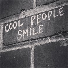 Cool People Smile ~ Yes they do; they also laugh and make other people smile and laugh! Be a cool person! Words Quotes, Wise Words, Me Quotes, Sayings, People Quotes, Funny Quotes, The Garden Of Words, Image Deco, Word Up