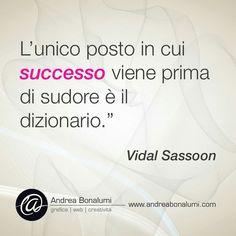 """L'ANGOLO DELLE """"BUONE-PAROLE""""... Un pizzico di cultura-creativa per insaporire le vostre pausa pranzo!  www.andreabonalumi.com #andreabonalumi #grafica #web #creatività #graphicdesign #webdesigner #creativo #angolodellebuoneparole #aforismi #frasedelgiorno #quoteoftheday #vidalsassoon"""