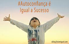 Autoconfiança é igual a sucesso A autoconfiança é um estado que muito poucas pessoas consegue atingir, é um estado que depende de muitos fatores externos.