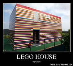 LEGO HOUSE! EPIC WIN! Click to see the full pic...