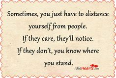 Sometimes, You Just Have To Distance Yourself From People.