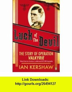 Luck of the Devil The Story of Operation Valkyrie. Ian Kershaw (9780141040066) Ian Kershaw , ISBN-10: 0141040068  , ISBN-13: 978-0141040066 ,  , tutorials , pdf , ebook , torrent , downloads , rapidshare , filesonic , hotfile , megaupload , fileserve