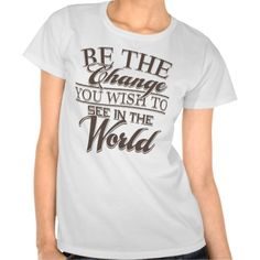 """Elegant #BetheChange T-shirts, reads, """"Be the change you wish to see in the world"""". For more from this designer visit http://www.zazzle.com/joyfulturtle?rf=238656250999501047&tc=PINPODShoppers"""