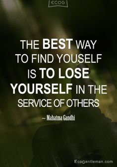 "♂ Mahatma Gandhi Quotes ""The best way to find yourself is to lose yourself in the service of others."""