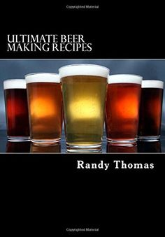 Ultimate Beer Making Recipes: Over 300 Beer Recipes Creat...