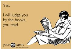 I try not to be judgemental, but what a person reads can tell you a lot about a person.