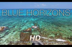 BLUE HORIZONS in 4K (nature sounds + music) Relaxation Video - Color Hea...