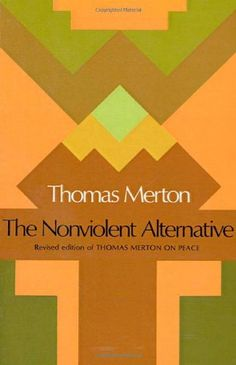 The Nonviolent Alternative by Thomas Merton, http://www.amazon.com/dp/0374515751/ref=cm_sw_r_pi_dp_efM9pb1H86G2S