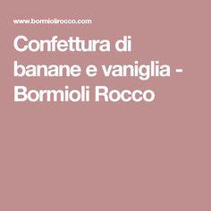 Confettura di banane e vaniglia - Bormioli Rocco