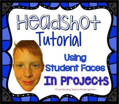 Headshot Tutorial - Using student faces in projects!