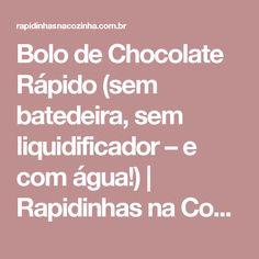 Bolo de Chocolate Rápido (sem batedeira, sem liquidificador – e com água!)  |  Rapidinhas na Cozinha