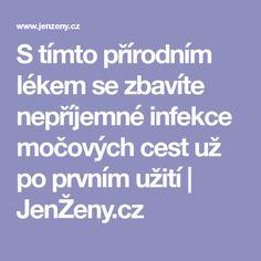 S tímto přírodním lékem se zbavíte nepříjemné infekce močových cest už po prvním užití   JenŽeny.cz