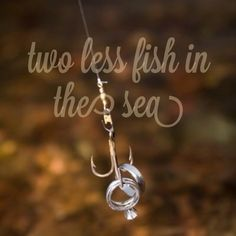 Two less fish in the sea, I'm for you, and you're for me :)