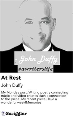 At Rest by John Duffy https://scriggler.com/detailPost/story/113027 My Monday post. Writing poetry connecting music and video creates such a connection to the piece. My recent piece.Have a wonderful week!Memories