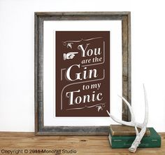 You Are The Gin To My Tonic Screenprint 125 x 19 in by Monorail, $20.00