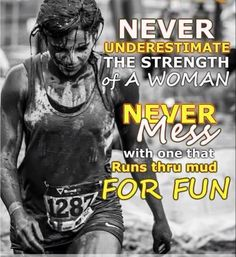 Never underestimate the strength of a woman. NEVER mess with one that runs thru mud for fun!