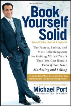 Book Yourself Solid: The Fastest, Easiest, and Most Reliable System for Getting More Clients Than You Can Handle Even if You Hate Marketing and Selling: Michael Port: 9780470643471: Amazon.com: Books
