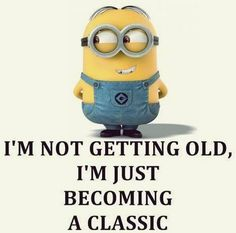 I Am Not Getting Old I Am Becoming Classic birthday happy birthday minion minions happy birthday wishes birthday quotes happy birthday quotes birthday quote funny happy birthday quotes happy birthday humor happy birthday quotes for friends Funny Minion Memes, Minions Quotes, Minion Humor, Cartoon Humor, Cute Quotes, Funny Quotes, Qoutes, Funny Images, Funny Pictures