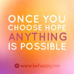 Once you choose hope anything is possible All Quotes, Quotable Quotes, Words Quotes, Best Quotes, Sayings, Awesome Quotes, Always Smile, Anything Is Possible, You Choose