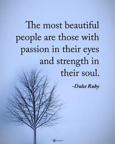 """9,374 Likes, 59 Comments - Positive + Motivational Quotes (@powerofpositivity) on Instagram: """"Double TAP if you agree. The most beautiful people are those with passion in their eyes and…"""""""