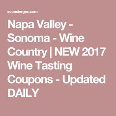 Napa Valley - Sonoma - Wine Country   NEW 2017 Wine Tasting Coupons - Updated DAILY