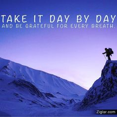 Take it Day by Day & Be Grateful!  <<< I'm grateful for all of you in my life >>> #mondaymotivation