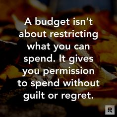 A budget creates freedom, not restrictions.                                                                                                                                                                                 More