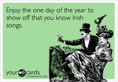 Funny St. Patrick's Day Ecard: Enjoy the one day of the year to show off that you know Irish songs.