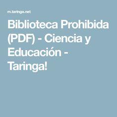 Biblioteca Prohibida (PDF) - Ciencia y Educación - Taringa!