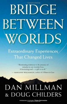 Bridge Between Worlds: Extraordinary Experiences That Changed Lives by Dan Millman & Doug Childers Books To Buy, Books To Read, Dan Millman, World Library, Life Review, Byron Katie, Marianne Williamson, Free Pdf Books, Do You Really
