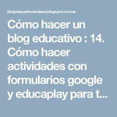 Cómo hacer un blog educativo : 14. Cómo hacer actividades con formularios google y educaplay para tu blog