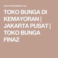 TOKO BUNGA DI KEMAYORAN | JAKARTA PUSAT | TOKO BUNGA FINAZ
