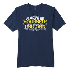 ALWAYS BE YOUSELF. UNLESS YOU CAN BE A UNICORN. THEN ALWAYS BE A UNICORN T-SHIRT