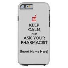 Keep Calm and Ask Your Pharmacist iPhone 6 Case